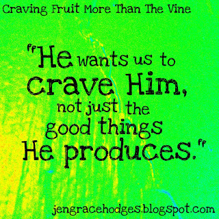 craving fruit more than the vine