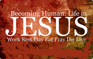 Becoming-Human-Life-in-Jesus 12